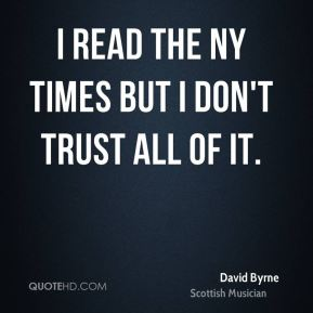 I read the NY Times but I don't trust all of it.