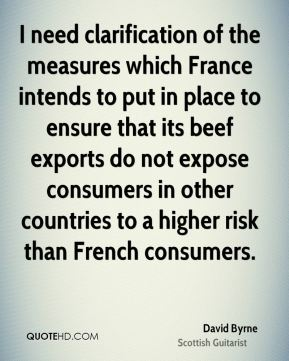 David Byrne - I need clarification of the measures which France intends to put in place to ensure that its beef exports do not expose consumers in other countries to a higher risk than French consumers.