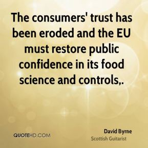 David Byrne - The consumers' trust has been eroded and the EU must restore public confidence in its food science and controls.