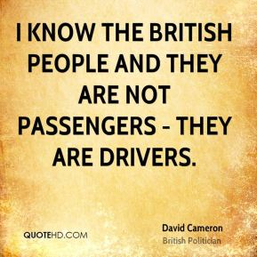 I know the British people and they are not passengers - they are drivers.