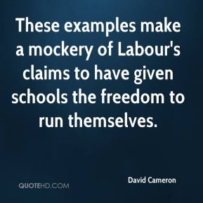 David Cameron - These examples make a mockery of Labour's claims to have given schools the freedom to run themselves.