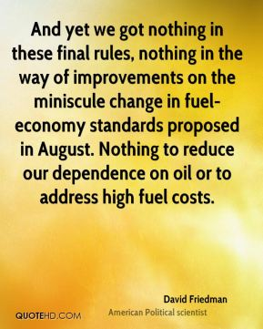 And yet we got nothing in these final rules, nothing in the way of improvements on the miniscule change in fuel-economy standards proposed in August. Nothing to reduce our dependence on oil or to address high fuel costs.