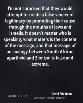 I'm not surprised that they would attempt to create a false veneer of legitimacy by promoting their cause through the mouths of Jews and Israelis. It doesn't matter who is speaking; what matters is the content of the message, and that message of an analogy between South African apartheid and Zionism is false and extreme.