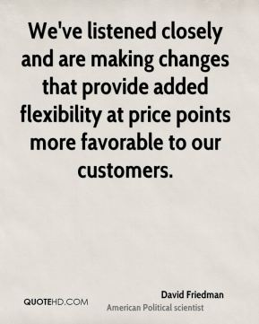 We've listened closely and are making changes that provide added flexibility at price points more favorable to our customers.