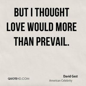 But I thought love would more than prevail.