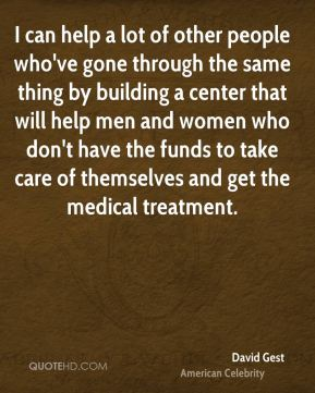 I can help a lot of other people who've gone through the same thing by building a center that will help men and women who don't have the funds to take care of themselves and get the medical treatment.