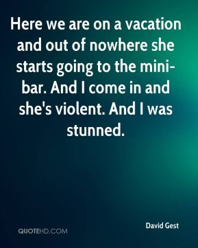 David Gest - Here we are on a vacation and out of nowhere she starts going to the mini-bar. And I come in and she's violent. And I was stunned.