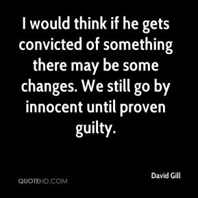 I would think if he gets convicted of something there may be some changes. We still go by innocent until proven guilty.