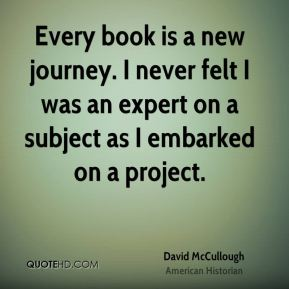 Every book is a new journey. I never felt I was an expert on a subject as I embarked on a project.