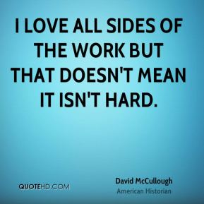 I love all sides of the work but that doesn't mean it isn't hard.