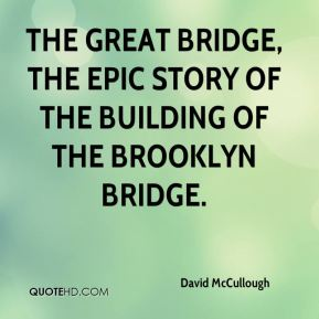 David McCullough - The Great Bridge, The Epic Story of the Building of the Brooklyn Bridge.