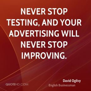 Never stop testing, and your advertising will never stop improving.
