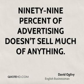 Ninety-nine percent of advertising doesn't sell much of anything.
