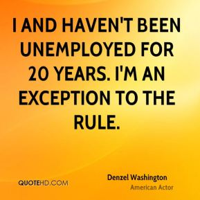 I and haven't been unemployed for 20 years. I'm an exception to the rule.