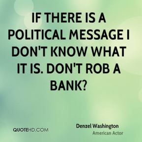 If there is a political message I don't know what it is. Don't rob a bank?