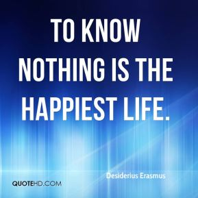 To know nothing is the happiest life.