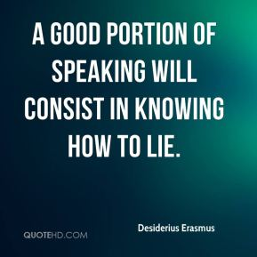 A good portion of speaking will consist in knowing how to lie.