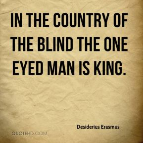 In the country of the blind the one eyed man is king.