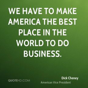 We have to make America the best place in the world to do business.
