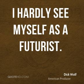 I hardly see myself as a futurist.