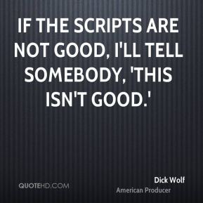 If the scripts are not good, I'll tell somebody, 'This isn't good.'