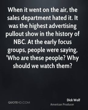 When it went on the air, the sales department hated it. It was the highest advertising pullout show in the history of NBC. At the early focus groups, people were saying, 'Who are these people? Why should we watch them?