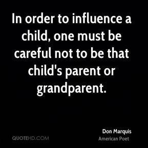 In order to influence a child, one must be careful not to be that child's parent or grandparent.