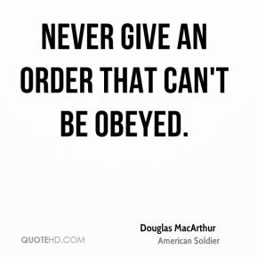 Never give an order that can't be obeyed.