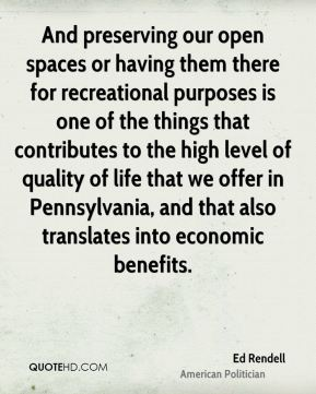 And preserving our open spaces or having them there for recreational purposes is one of the things that contributes to the high level of quality of life that we offer in Pennsylvania, and that also translates into economic benefits.