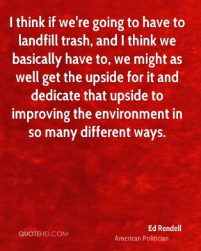 I think if we're going to have to landfill trash, and I think we basically have to, we might as well get the upside for it and dedicate that upside to improving the environment in so many different ways.