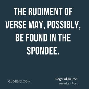 The rudiment of verse may, possibly, be found in the spondee.