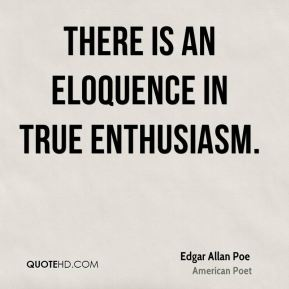 There is an eloquence in true enthusiasm.