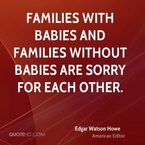 Families with babies and families without babies are sorry for each other.