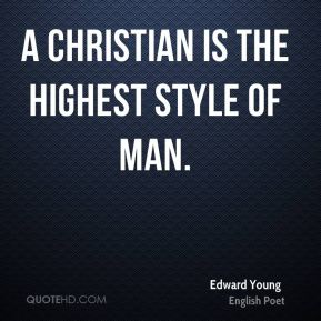 A Christian is the highest style of man.