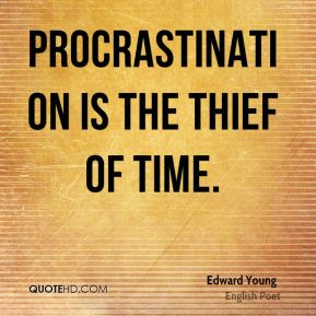 Edward Young - Procrastination is the thief of time.