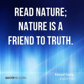 Read nature; nature is a friend to truth.