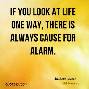 If you look at life one way, there is always cause for alarm.