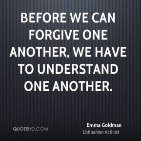 Before we can forgive one another, we have to understand one another.