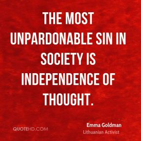 The most unpardonable sin in society is independence of thought.