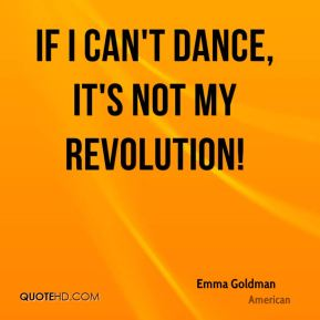 If I can't dance, it's not my revolution!