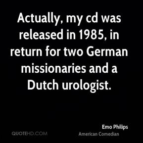 Emo Philips - Actually, my cd was released in 1985, in return for two German missionaries and a Dutch urologist.