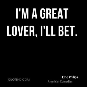 I'm a great lover, I'll bet.