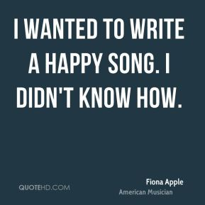 I wanted to write a happy song. I didn't know how.