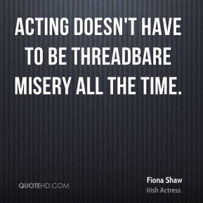 Acting doesn't have to be threadbare misery all the time.