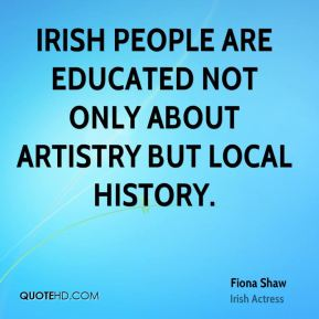 Irish people are educated not only about artistry but local history.
