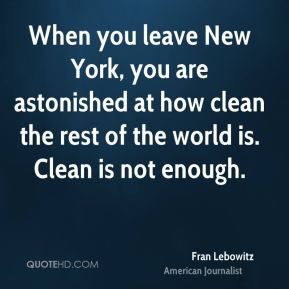 When you leave New York, you are astonished at how clean the rest of the world is. Clean is not enough.