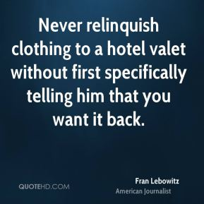 Never relinquish clothing to a hotel valet without first specifically telling him that you want it back.