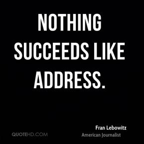 Nothing succeeds like address.