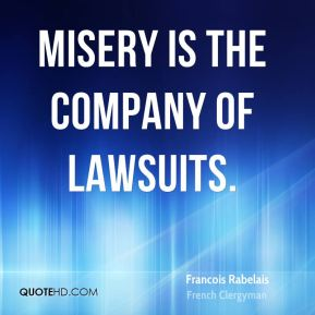 Misery is the company of lawsuits.