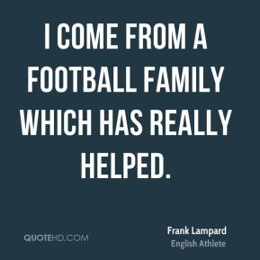 I come from a football family which has really helped.